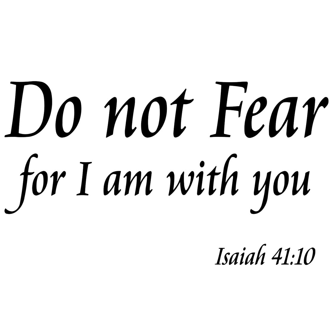 VWAQ Do Not Fear For I Am With You Isaiah 41:10 Vinyl Wall Decal - VWAQ Vinyl Wall Art Quotes and Prints