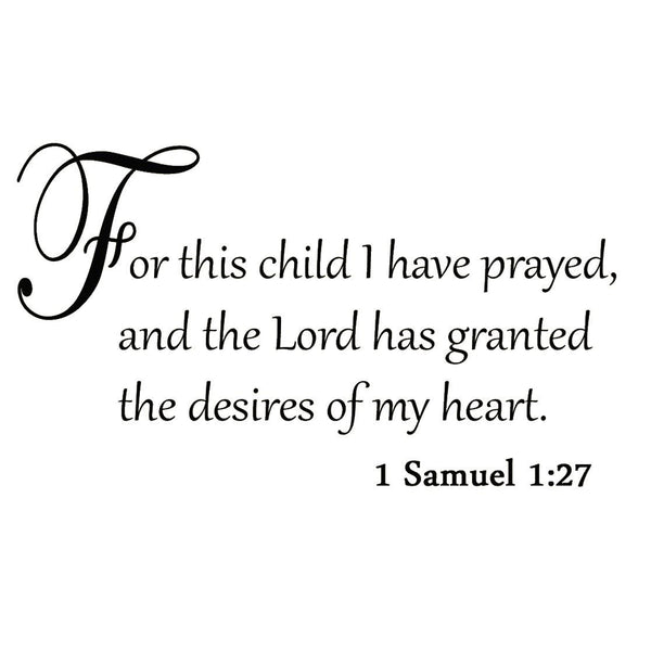 VWAQ For This Child I Have Prayed and the Lord has Granted the Desires of My Heart Wall Decal - VWAQ Vinyl Wall Art Quotes and Prints