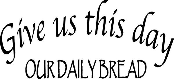 VWAQ Give Us This Day Our Daily Bread Wall Decal - VWAQ Vinyl Wall Art Quotes and Prints