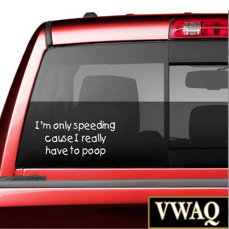 Vwaq im only speeding cause i really have to poop funny white vehicle decal