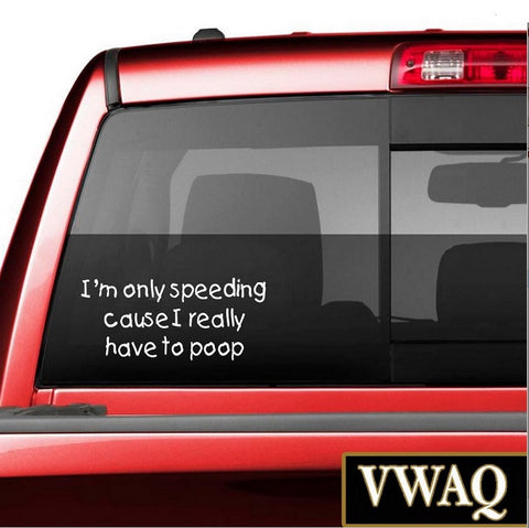 VWAQ I'm Only Speeding Cause I Really Have to Poop Funny White Vehicle Decal - VWAQ Vinyl Wall Art Quotes and Prints