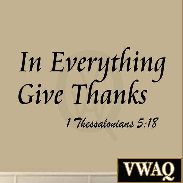 VWAQ In Everything Give Thanks 1 Thessalonians 5:18 Wall Decal - VWAQ Vinyl Wall Art Quotes and Prints