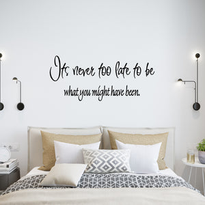 VWAQ It's Never Too Late to Be What You Might Have Been Wall Decal - V2 - VWAQ Vinyl Wall Art Quotes and Prints