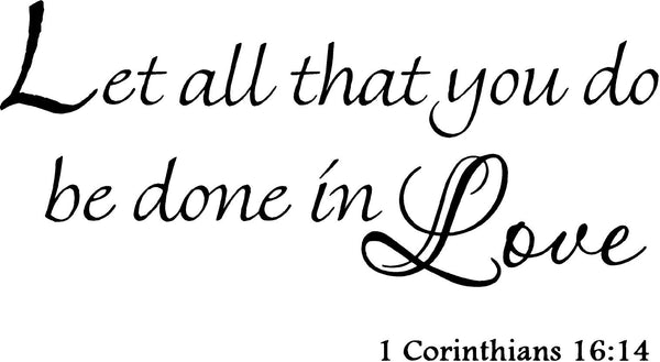 VWAQ Let All That You Do Be Done in Love 1 Corinthians 16:14 Vinyl Wall Decal - VWAQ Vinyl Wall Art Quotes and Prints no background