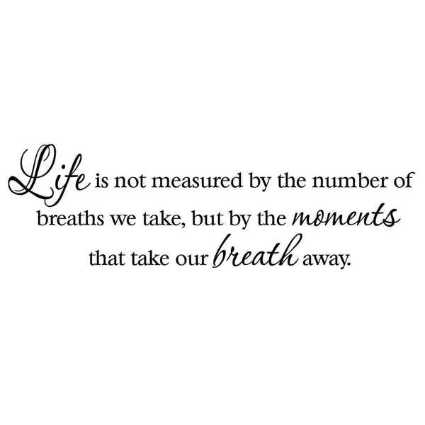 VWAQ Life is not measured by the number of Breaths we Take Vinyl Wall Decal - VWAQ Vinyl Wall Art Quotes and Prints no background