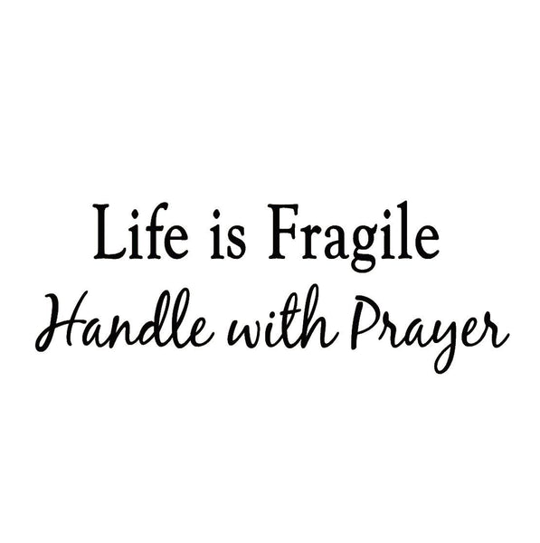 VWAQ Life is Fragile Handle with Prayer Vinyl Wall Decal - VWAQ Vinyl Wall Art Quotes and Prints