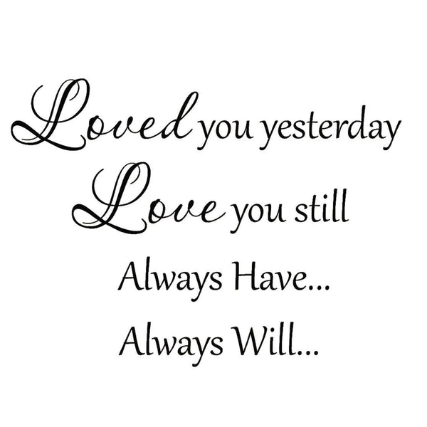 VWAQ Loved You Yesterday Love You Still Vinyl Wall Decal - VWAQ Vinyl Wall Art Quotes and Prints no background