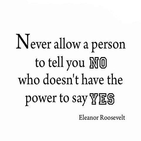 "VWAQ Never Allow a Person To Tell You ""No"" Eleanor Roosevelt Vinyl Wall Decal - VWAQ Vinyl Wall Art Quotes and Prints"