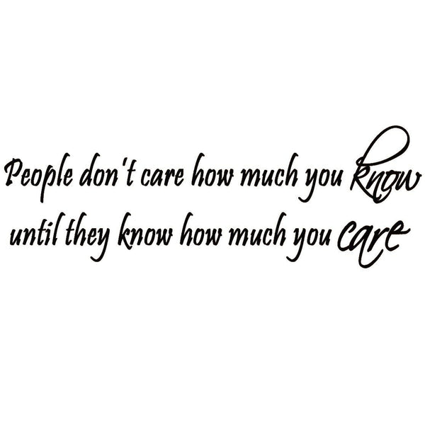 VWAQ People Don't Care How Much You Know Until They Know How Much You Care Wall Decal - VWAQ Vinyl Wall Art Quotes and Prints