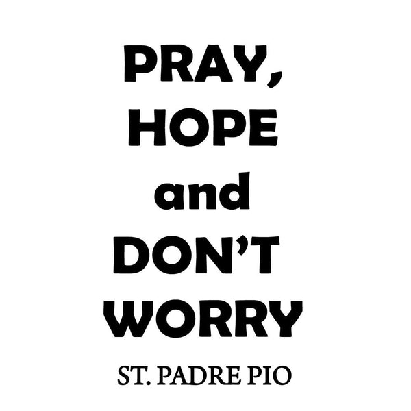 VWAQ Pray, Hope and Don't Worry Padre Pio Quote Wall Decal - VWAQ Vinyl Wall Art Quotes and Prints no background