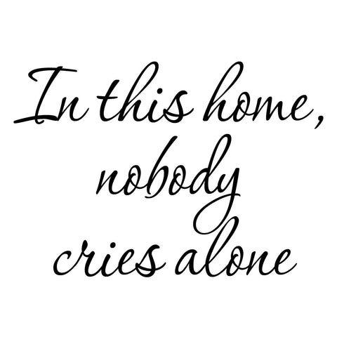 In this home nobody cries alone wall decal