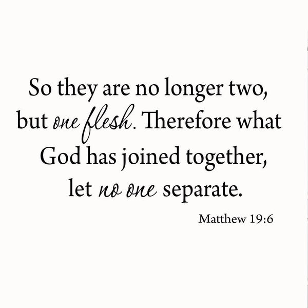 VWAQ So They are No Longer Two But One Flesh Matthew 19:6 Vinyl Wall art Decal - VWAQ Vinyl Wall Art Quotes and Prints no background