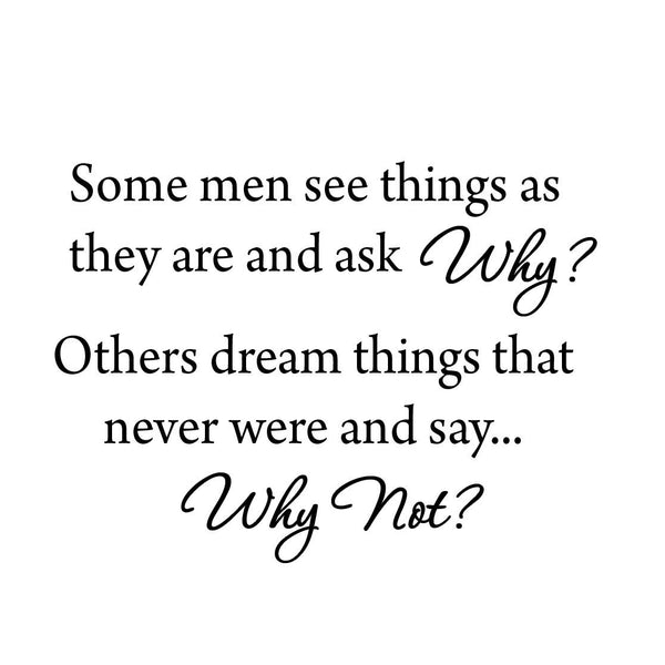 VWAQ Some Men See Things As They Are and Ask Why Inspirational Vinyl Wall Decal - VWAQ Vinyl Wall Art Quotes and Prints no background