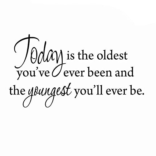 VWAQ Today is the Oldest You've Ever Been and the Youngest You'll Ever Be Inspirational Wall Decal - VWAQ Vinyl Wall Art Quotes and Prints no background