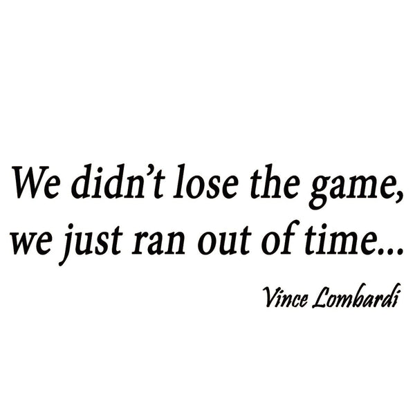 VWAQ We Didn't Lose the Game We Just Ran Out of Time Vince Lombardi Wall Decal - VWAQ Vinyl Wall Art Quotes and Prints no background