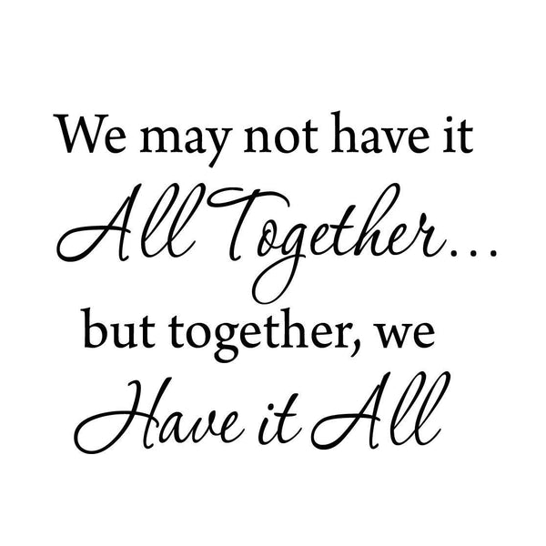 VWAQ We May Not Have It All Together.... But Together We Have It All Wall Decal - VWAQ Vinyl Wall Art Quotes and Prints no background