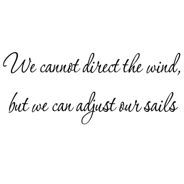 VWAQ We Cannot Direct the Wind But We Can Adjust Our Sails Wall Decal - VWAQ Vinyl Wall Art Quotes and Prints no background