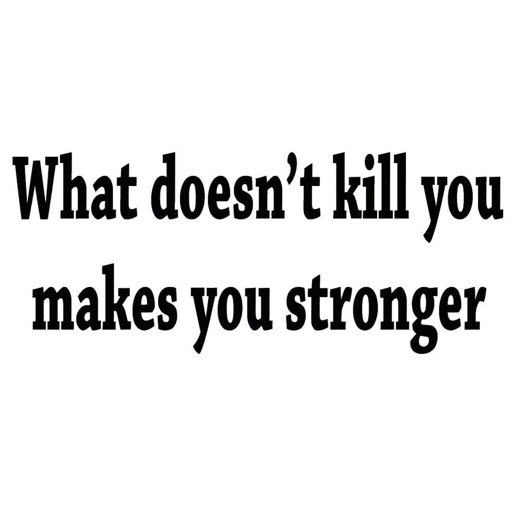 What Doesnt Kill You Makes You Stronger Decal Wall Quote