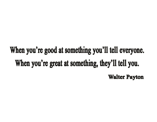 VWAQ When You're Good At Something You Tell Others Walter Payton Vinyl Wall Decal - VWAQ Vinyl Wall Art Quotes and Prints