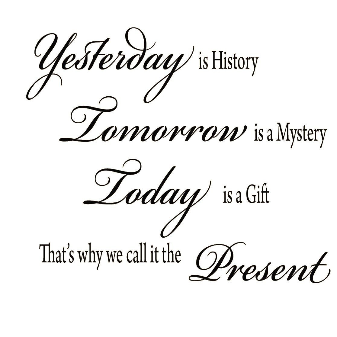 VWAQ Yesterday is History, Tomorrow is a Mystery Vinyl Wall Decal - VWAQ Vinyl Wall Art Quotes and Prints