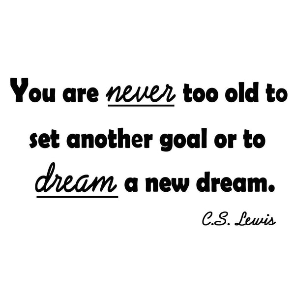 VWAQ You Are Never Too Old To Set Another Goal Or To Dream A New Dream C.S. Lewis Wall Decal - VWAQ Vinyl Wall Art Quotes and Prints no background