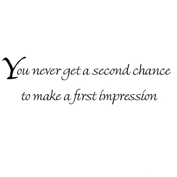 VWAQ You Never Get a Second Chance to Make a First Impression Wall Decal - VWAQ Vinyl Wall Art Quotes and Prints no background