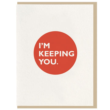 I'm Keeping You - Letterpress Card