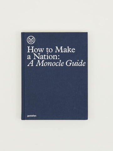 How to Make A Nation: A Monocle Guide-Monocle-MONIKER GENERAL