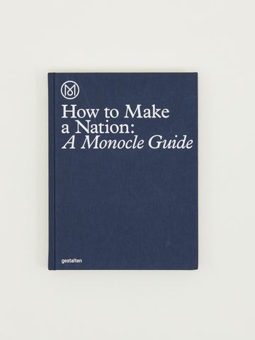 How to Make A Nation: A Monocle Guide
