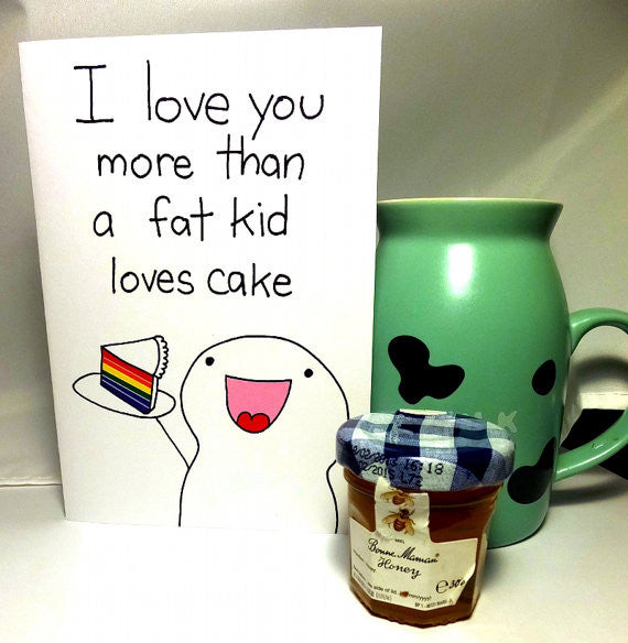 Card ~ I Love You More Than A Fat Kid Loves Cake