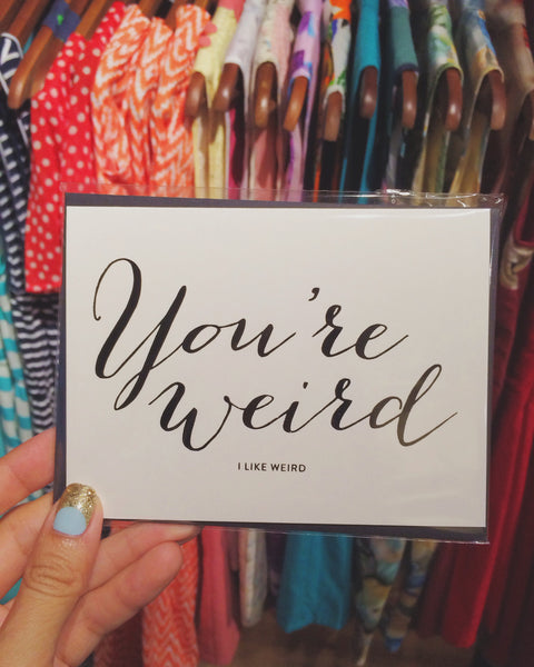 Card - You're Weird. I Like Weird