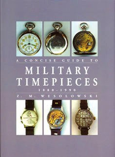 The Concise Guide to Military Timepieces 1880 -1990