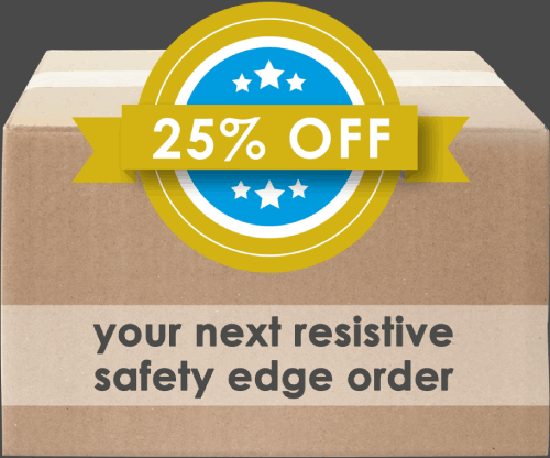 25% off your next resistive safety edge order