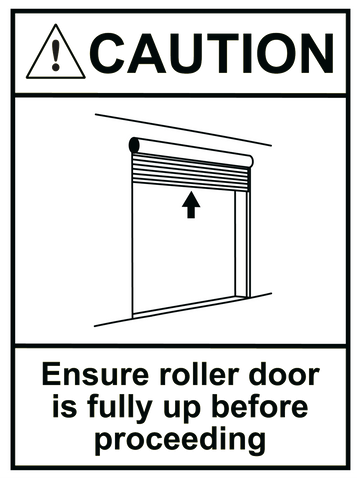 Caution Ensure Roller Door Is Fully Up Sign 150 x 200mm - customisable