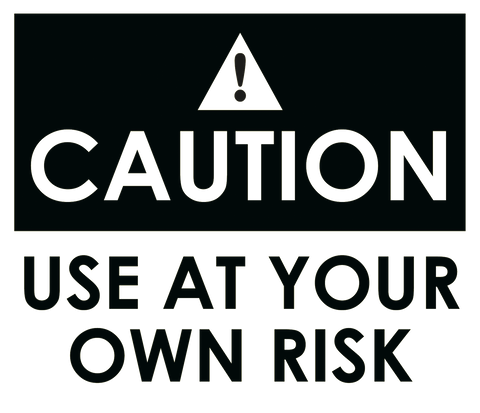 Caution Use At Your Own Risk Sign 300 x 175mm - customisable