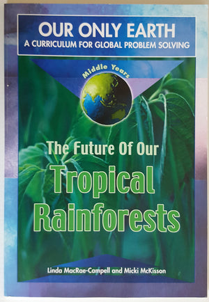 Our Only Earth - A Curriculum for Global Problem Solving : Tropical Rainforests - Middle Primary