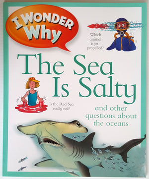 I Wonder Why - The Sea is Salty and other Questions about Oceans