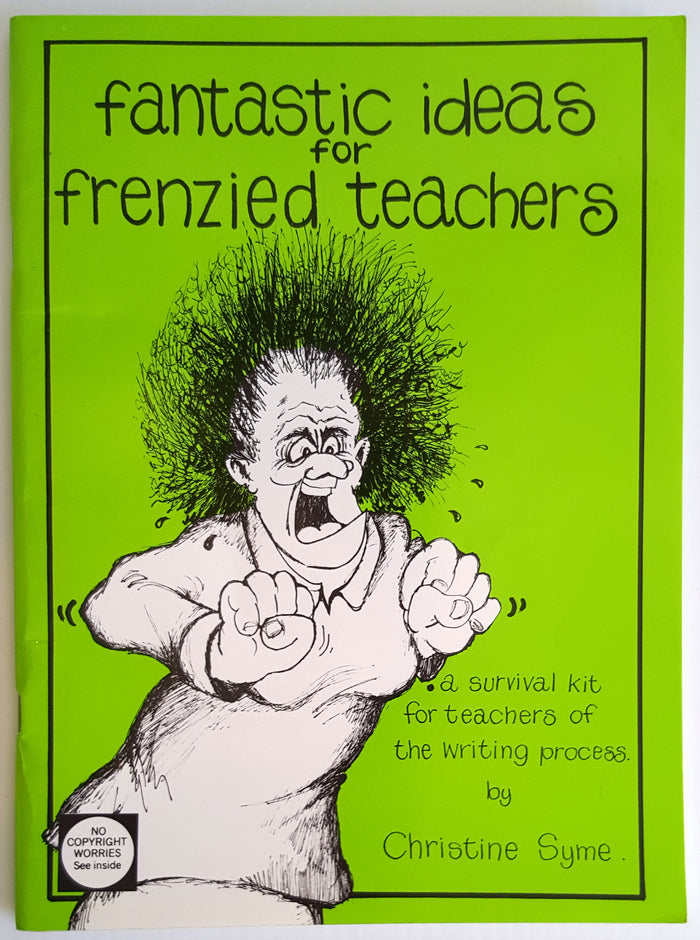 Fantastic Ideas for Frenzied Teachers - A Survival Kit for Teachers of the Writing Process
