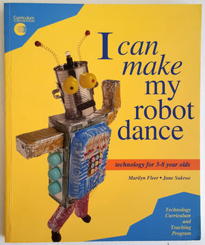 I Can Make My Robot Dance : Technology for 3-8 Year Olds