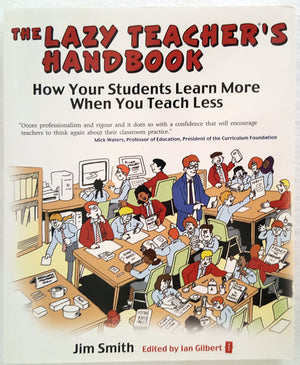 The Lazy Teacher's Handbook : How your students learn more when you teach less