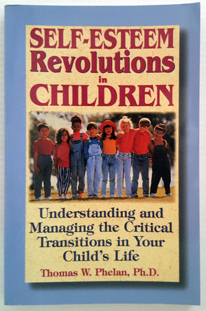 Self-Esteem Revolutions in Children : Understanding and managing the critical transition in your child's life