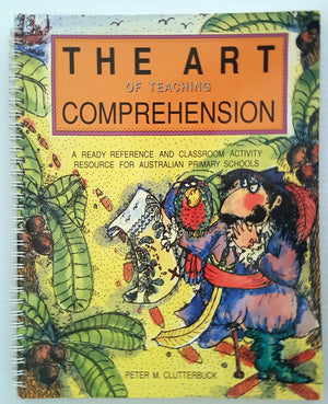 The Art of Teaching Comprehension : A ready reference and classroom activity resource for Australian primary schools