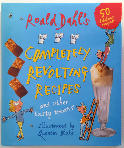 Roald Dahl's Completely Revolting Recipes and other Tasty Treats