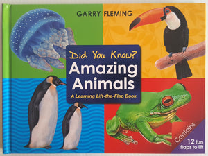 Did You Know?  Amazing Animals ( A learning lift the flap book)