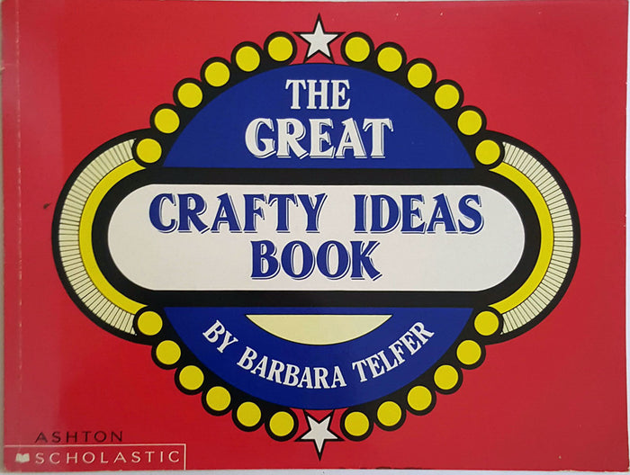 The Great Crafty Ideas Book (All Year Levels)