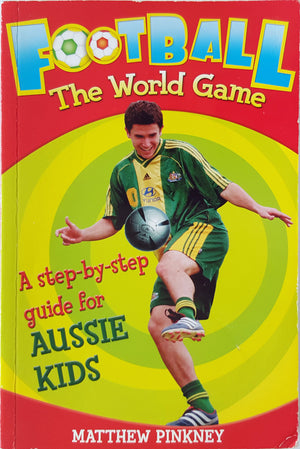 Football the World Game - Step by Step Guide for Aussie Kids