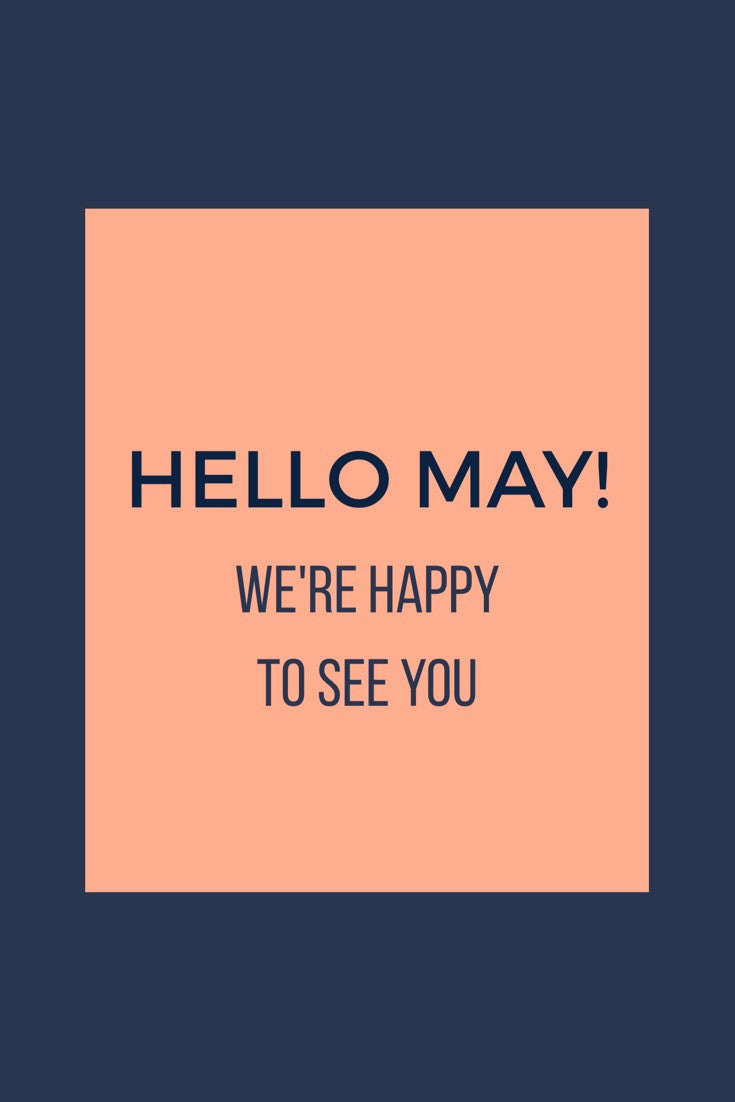 Hello May! We're happy to see you!