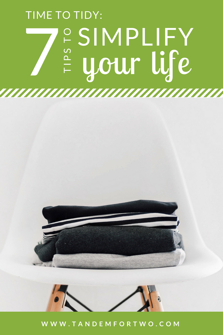 Time to Tidy: 7 Tips to Simplify Your Life - tandemfortwo.com