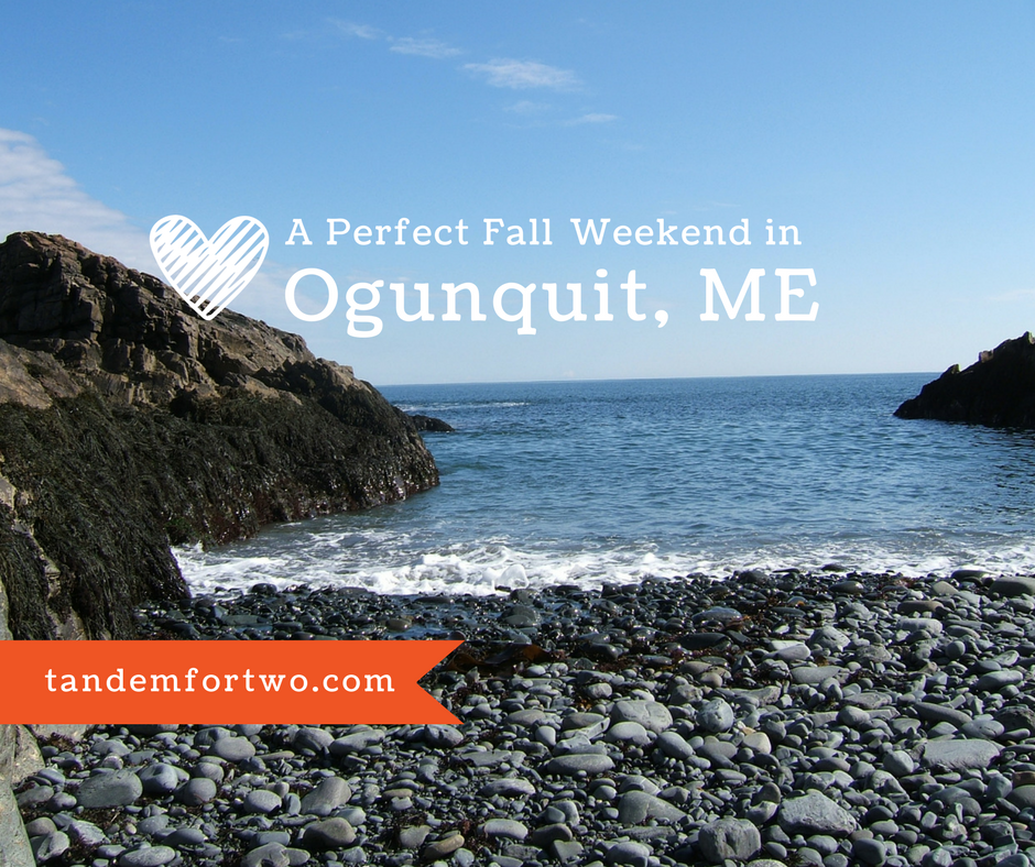 A Perfect Fall Weekend in Ogunquit, ME - Tandem For Two