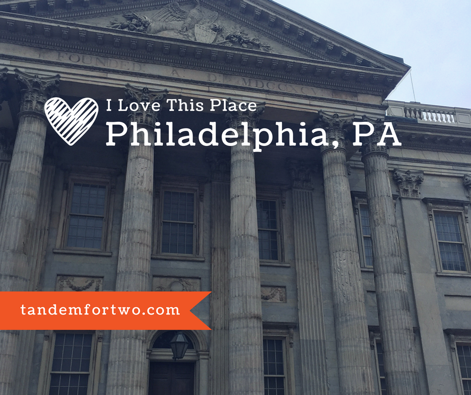 I Love This Place: Philadelphia, Pennsylvania